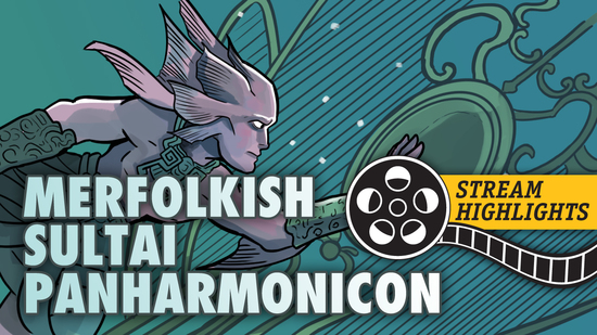 Merfolkish sultai panharmonicon stream highlights