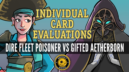 Image for Brewer's Minute: Individual Card Evaluations—Dire Fleet Poisoner vs. Gifted Aetherborn