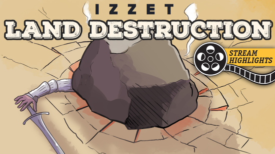 Izzet land destruction stream highlights