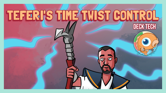 Image for Instant Deck Tech: Teferi's Time Twist Control (Pioneer)