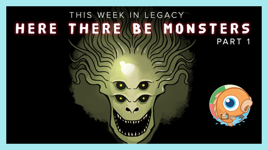 Image for This Week in Legacy: Here There Be Monsters, Part 1