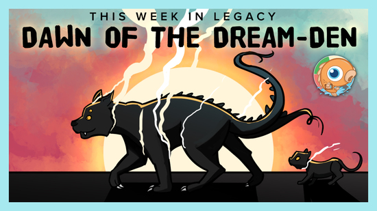 Image for This Week in Legacy: Dawn of the Dream-Den