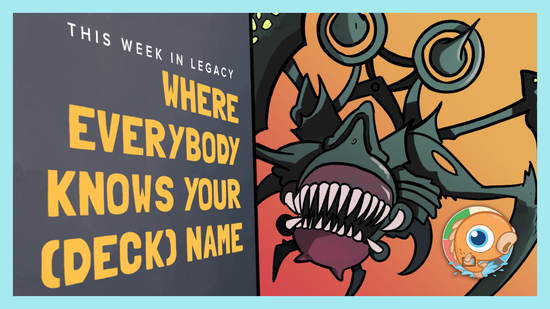 Image for This Week in Legacy: Where Everybody Knows Your (Deck) Name