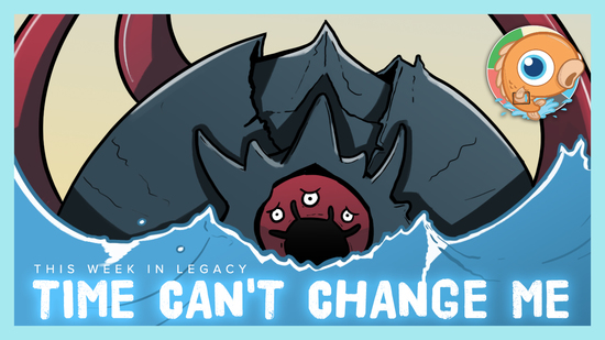 Image for This Week in Legacy: Time Can't Change Me