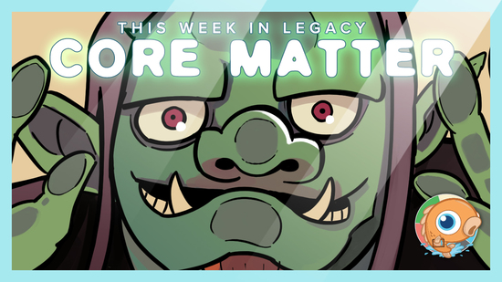 Image for This Week in Legacy: Core Matter