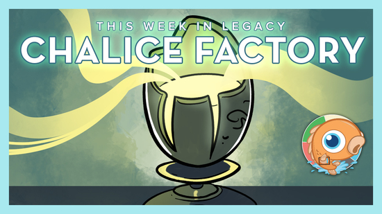 Image for This Week in Legacy: Chalice Factory
