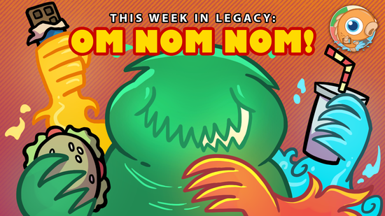 Image for This Week In Legacy: Om Nom Nom!