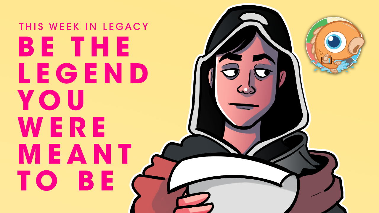 Image for This Week in Legacy: Be the Legend You Were Meant to Be