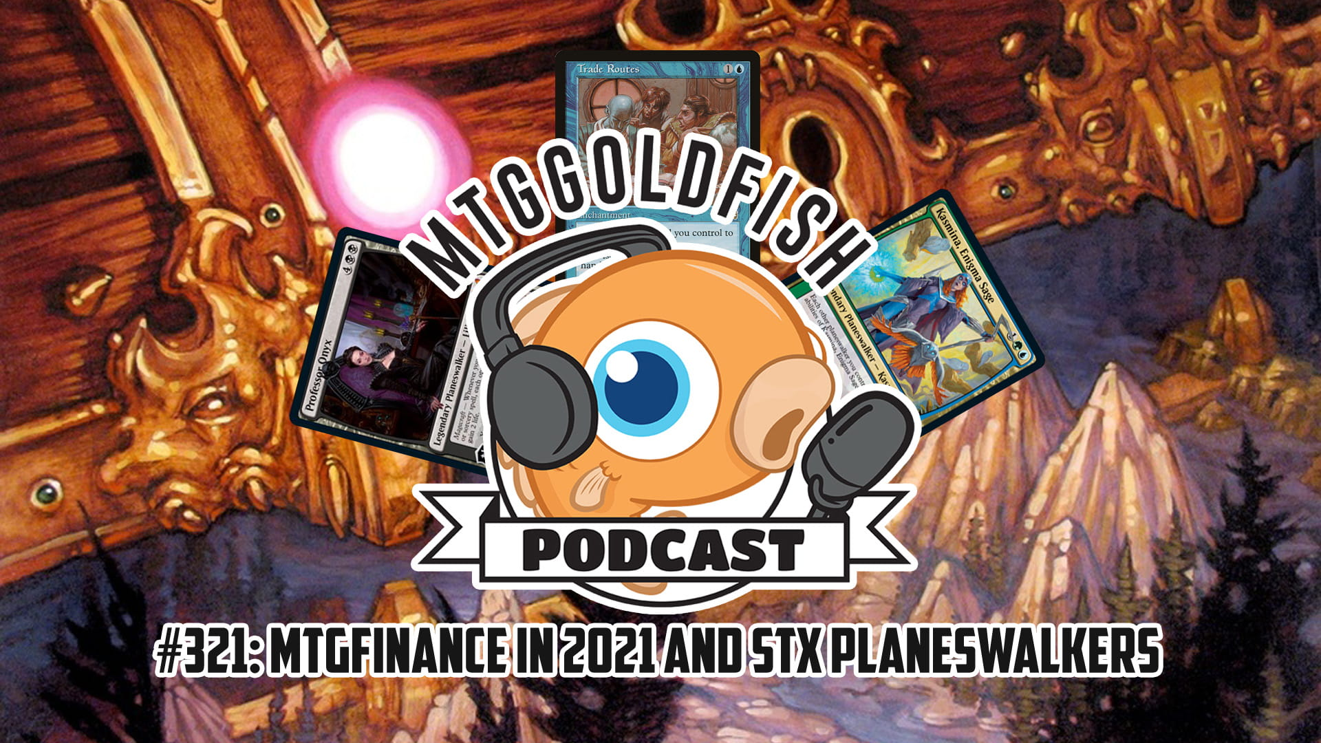 Image for Podcast 321: MTGFinance in 2021 & STX Planeswalkers