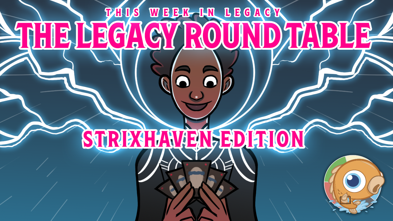 Image for This Week in Legacy: The Legacy Round Table - Strixhaven Edition
