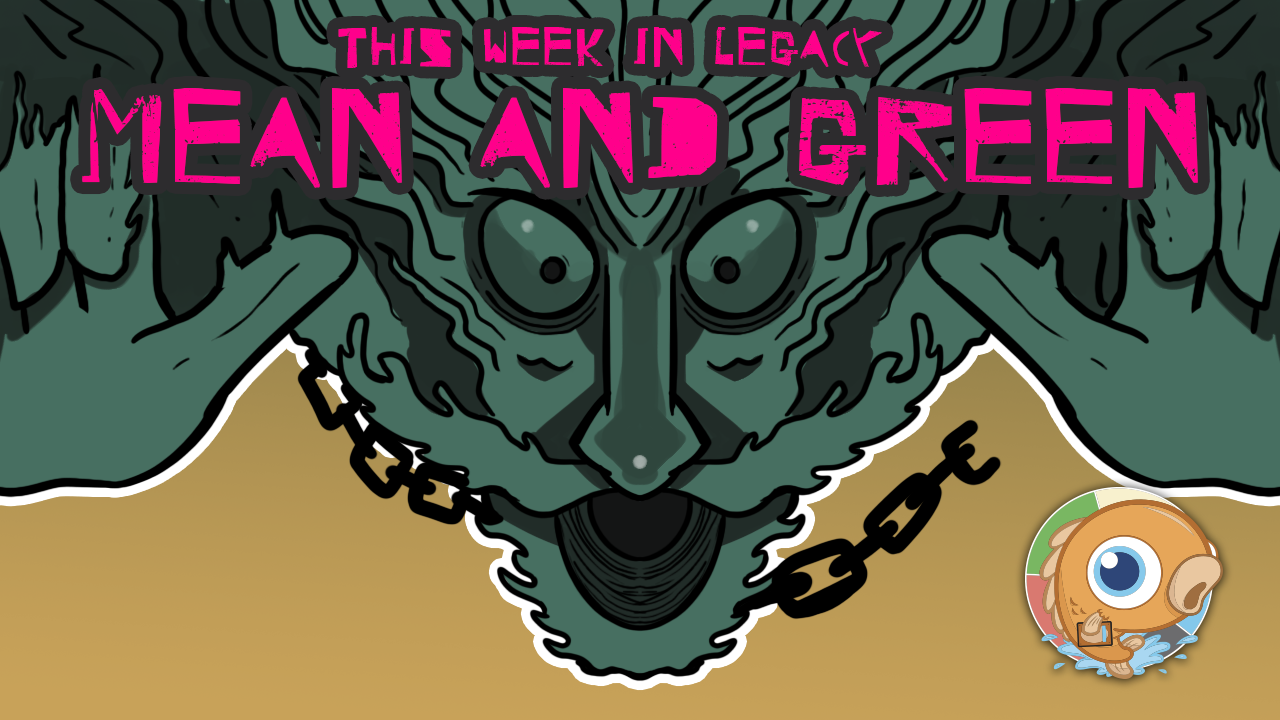 Image for This Week in Legacy: Mean and Green