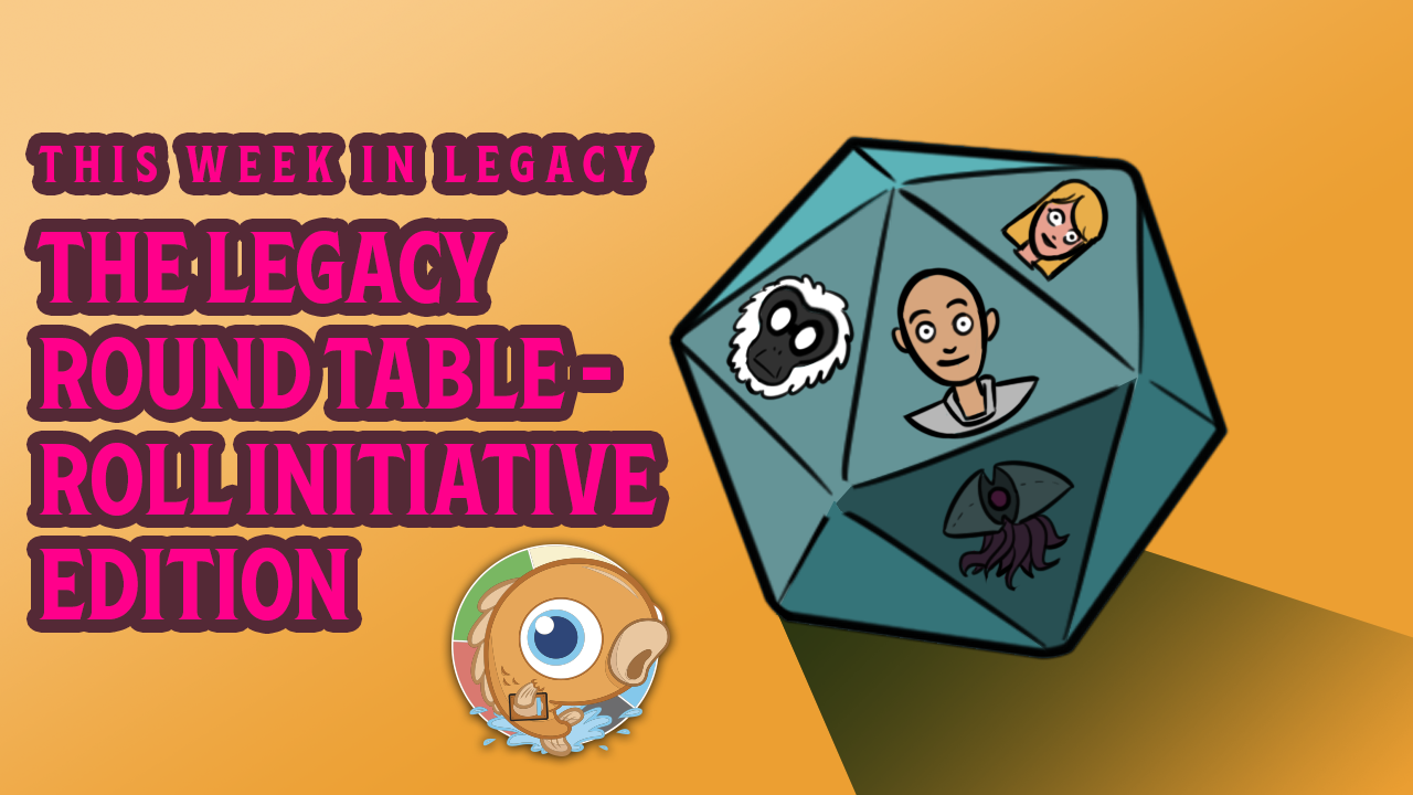Image for This Week in Legacy: The Legacy Round Table - Roll Initiative Edition