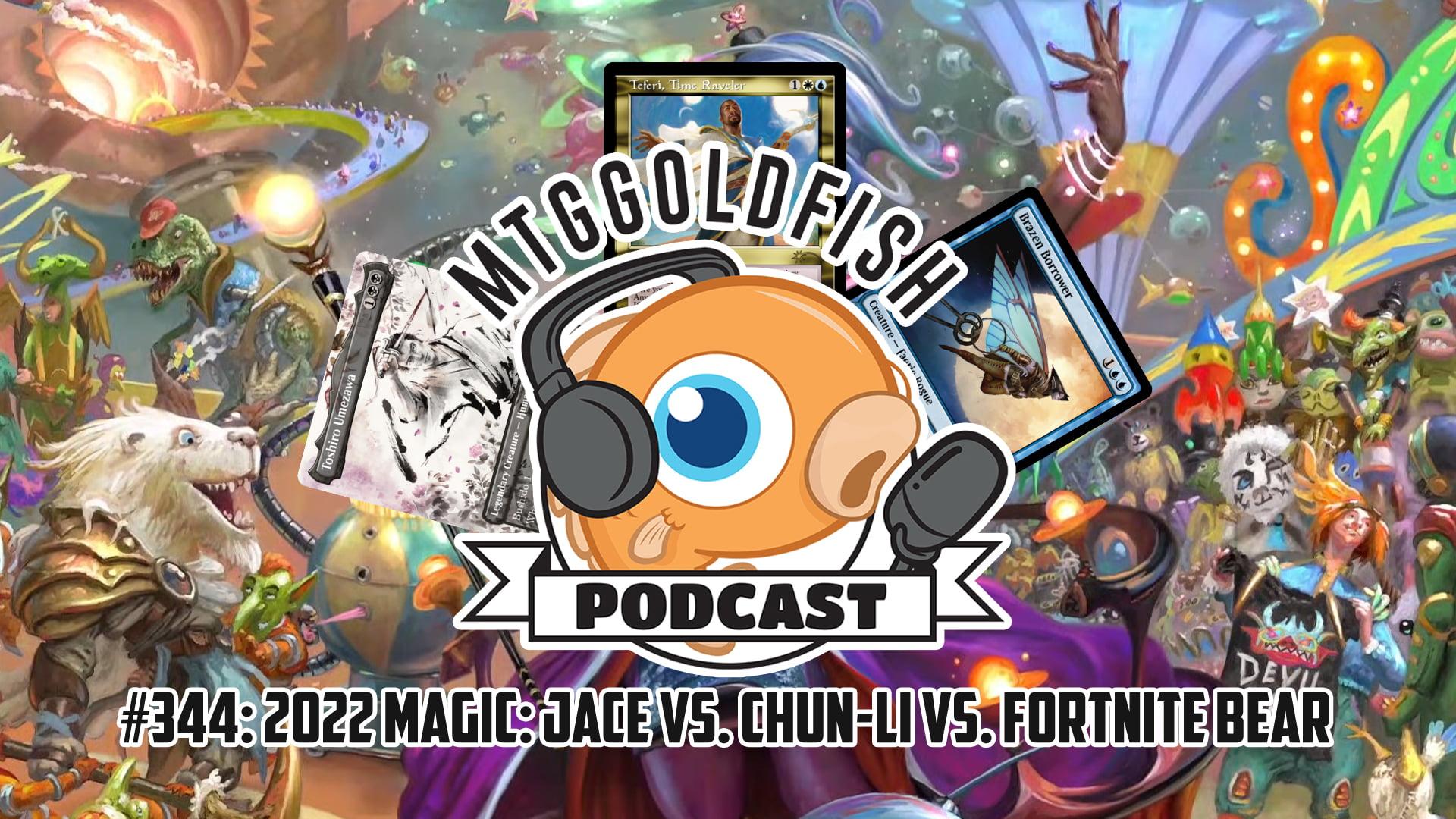 Image for Podcast 344: Magic 2022: Jace vs. Chun-Li vs. Fortnite Bear
